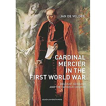 Cardinal Mercier in the First World War: Belgium, Germany and the Catholic Church (KADOC-Studies on Religion, Culture and Society)