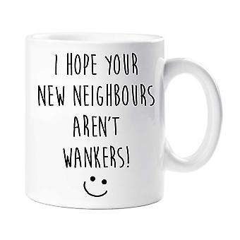 I Hope Your New Neighbours Aren't Wankers Mug
