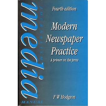Modern Newspaper Practice A Primer on the Press by Hodgson & F. W.