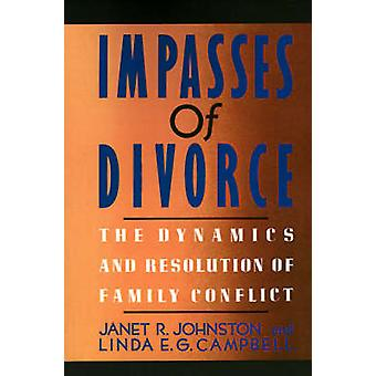 Impasses of Divorce The Dynamics and Resolution of Family Conflict by Johnston & Janet R.