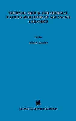 Thermal Shock and Thermal Fatigue Behavior of Advanced Ceramics by Schneider & Gerold A.