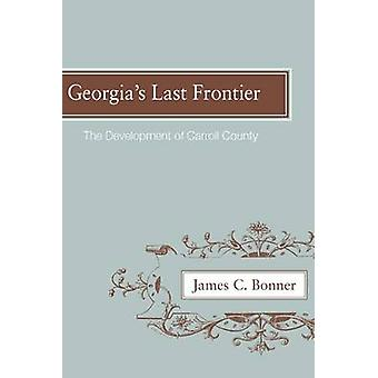 Georgias Last Frontier The Development of Caroll County by Bonner & James C.