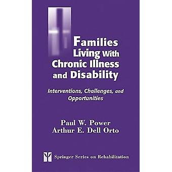 Families Living with Chronic Illness and Disability Interventions Challenges and Opportunities by Power & Paul W.