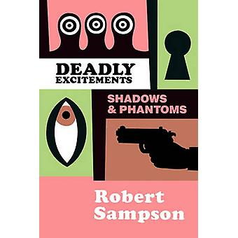 Deadly Excitements Shadows Phantoms by Sampson & Robert