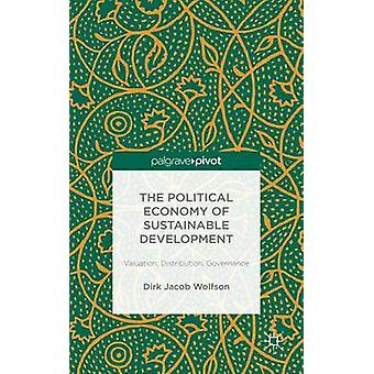 The Political Economy of Sustainable Development Valuation Distribution Governance by Wolfson & Dirk Jacob