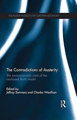 The Contradictions of Austerity  The SocioEconomic Costs of the Neoliberal Baltic Model by Sommers & Jeffrey