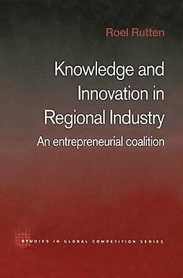 Knowledge and Innovation in Regional Industry  An Entrepreneurial Coalition by Rutten & Roel