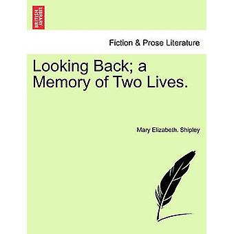 Looking Back a Memory of Two Lives. by Shipley & Mary Elizabeth.