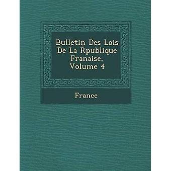 Bulletin Des Lois de La R Publique Fran Aise Volume 4 by France