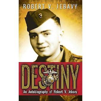 Destiny An Autobiography of Robert V. Jebavy by Jebavy & Robert V.