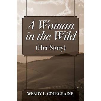 Une femme à l'état sauvage son histoire par Courchaine & Wendy L.