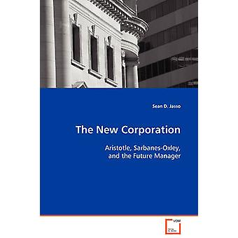 The New Corporation  Aristotle SarbanesOxley and the Future Manager by Jasso & Sean D.