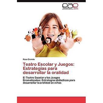 Teatro Escolar y Juegos Estrategias Para Desarrollar La Oralidad door Granda & Rosa