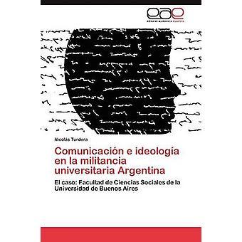 Comunicacion E Ideologia En La Militancia Universitaria Argentina di Turdera & S. Nicol