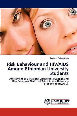 Risk Behaviour and HIVAIDS Among Ethiopian University Students by Haile & Zerihun Gebre