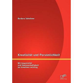 Kreativitt und Persnlichkeit Mit Impulsivitt und Gewissenhaftigkeit zur kreativen Leistung av Scheibner & Barbara