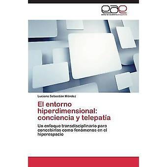 El entorno hiperdimensional conciencia y telepata by Mndez Luciano Sebastin