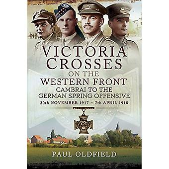 Victoria Crosses on the Western Front - Cambrai to the German Spring