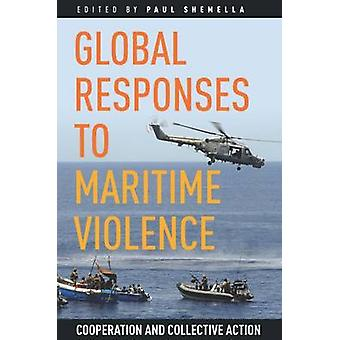 Global Responses to Maritime Violence - Cooperation and Collective Act