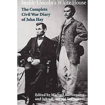 Inside Lincoln White House-le journal complet de la guerre civile de John ha