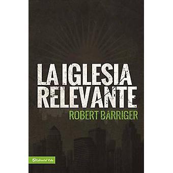 La Iglesia Relevante by Robert Barriger - 9780829765991 Book