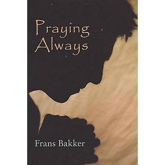 Praying Always by Frans Bakker - 9780851515144 Book