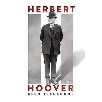 Herbert Hoover - A Life by Glen Jeansonne - 9781101991008 Book