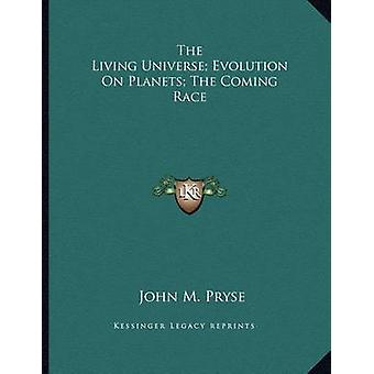 The Living Universe; Evolution on Planets; The Coming Race by John M