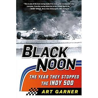 Black Noon - The Year They Stopped the Indy 500 by Art Garner - 978125