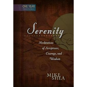 Serenity - Meditations of Acceptance - Courage - and Wisdom by Mike Sh