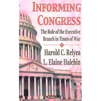 Informing Congress - The Role of the Executive Branch in Times of War