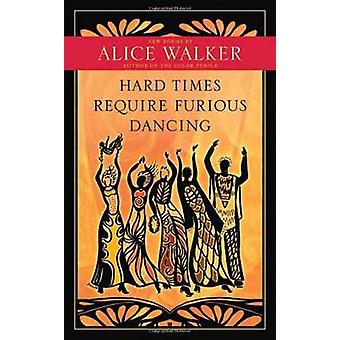 Hard Times Require Furious Dancing - New Poems by Alice Walker - 97816