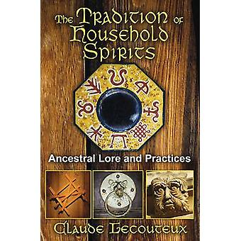 The Tradition of Household Spirits - Ancestral Lore and Practices by C