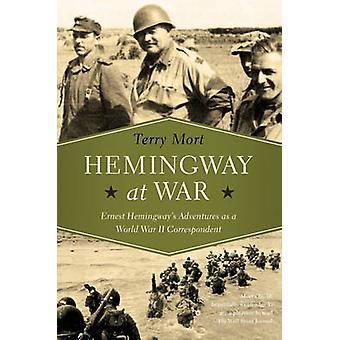 Hemingway at War - Ernest Hemingway's Adventures as a World War II Cor