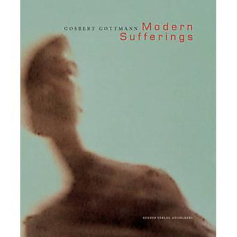 Modern Sufferings - Gosbert Gottmann by Gosbert Gottmann - Gosbert Got