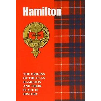 The Hamilton - The Origins of the Clan Hamilton and Their Place in His
