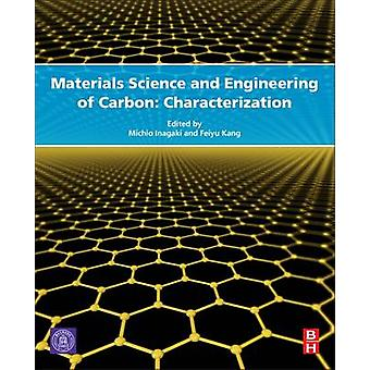 Materials Science and Engineering of Carbon Characterization by Inagaki & Michio