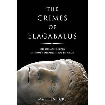 The Crimes of Elagabalus by Martijn Icks
