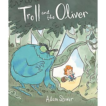 The Troll and the Oliver (Troll & the Oliver 1) (Hardcover) by Stower Adam