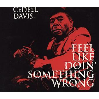 Cedell Davis - Feel Like Doin' Something Wron [CD] USA import