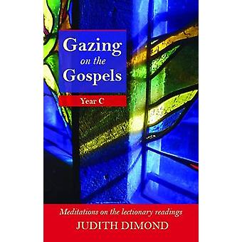Gazing on the Gospels - Year C - Meditations on the Lectionary Reading