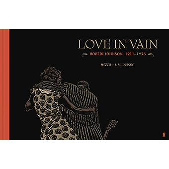 Love in Vain - Robert Johnson 1911-1938 - the Graphic Novel by J. M. D