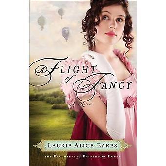 A Flight of Fancy by Laurie Alice Eakes - 9780800734671 Book