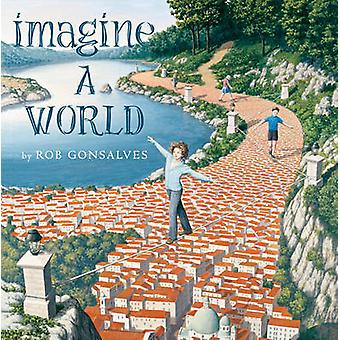 Imagine a World by Rob Gonsalves - Rob Gonsalves - 9781481449731 Book