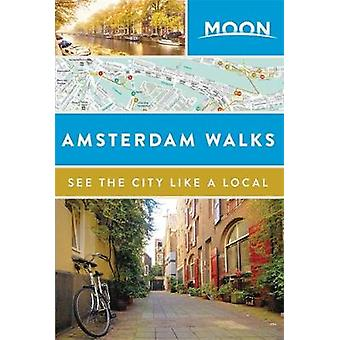 Moon Amsterdam Walks by Moon Travel Guides - 9781631215926 Book