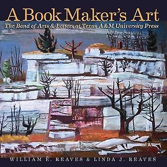 A Book Maker's Art - The Bond of Arts and Letters at Texas A&M Uni