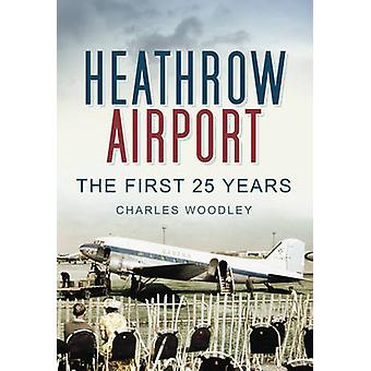 Heathrow Airport - The First 25 Years by Charles Woodley - 97807524530