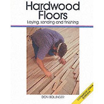 Hardwood Floors - Laying - Sanding and Finishing by Don Bollinger - 97