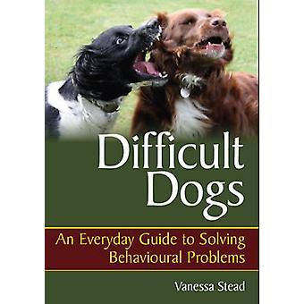 Cani di difficili - una guida quotidiana per risolvere problemi comportamentali di
