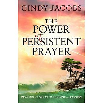 The Power of Persistent Prayer: ITPE: Praying with Greater Purpose and Passion